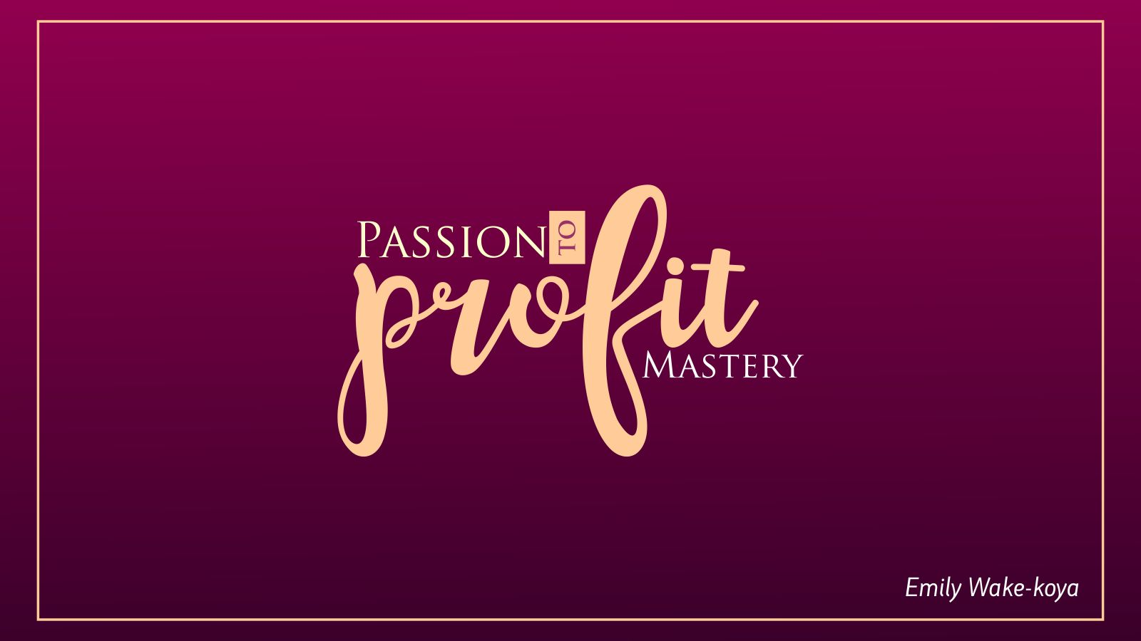 Passion to Profit Mastery