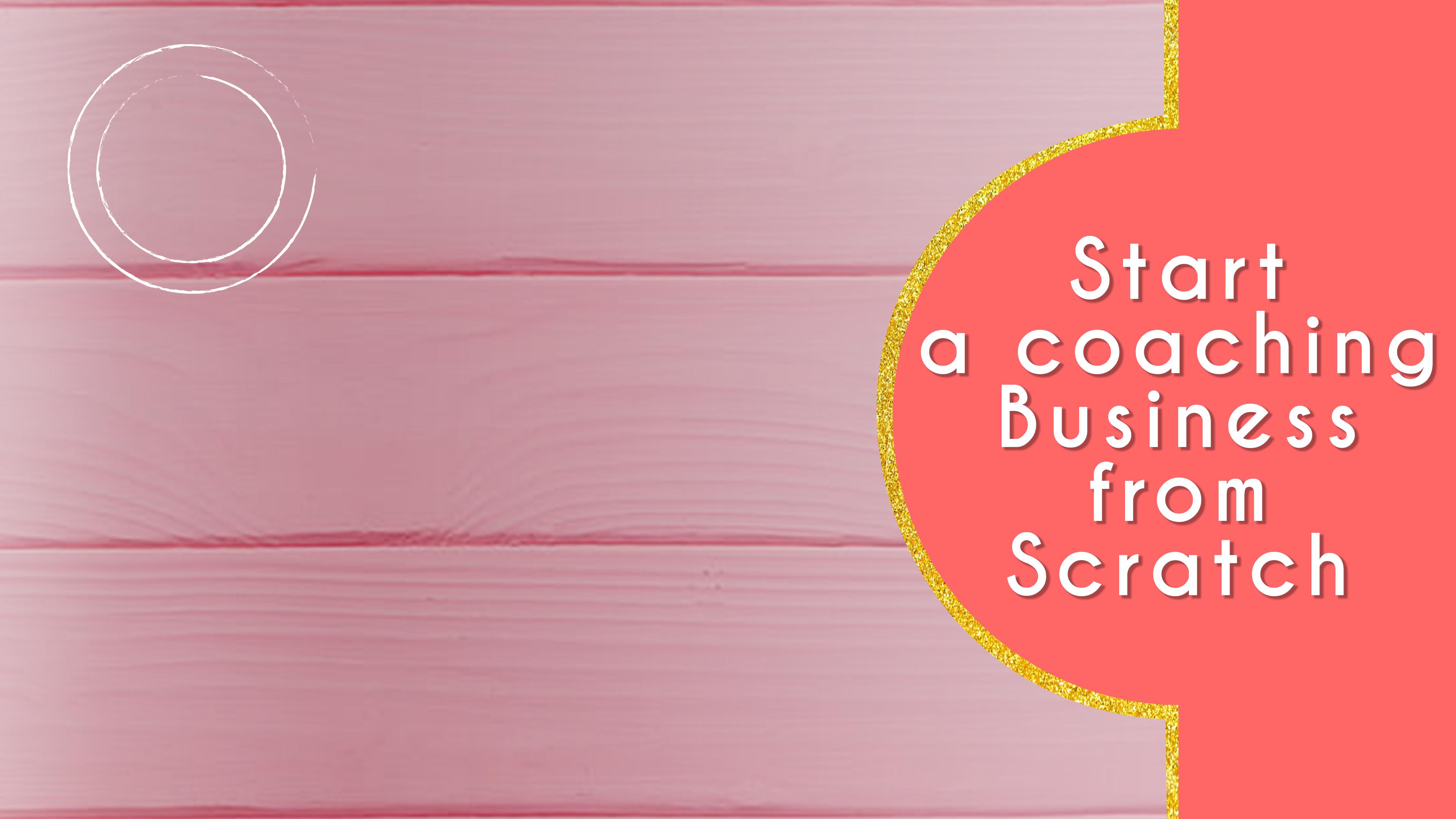 Start a Coaching Business from Scratch